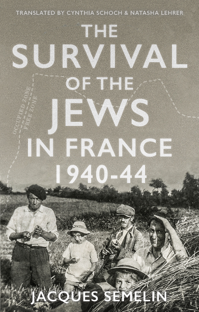 The Survival of the Jews in France, 1940-1944 - Jacques Semelin