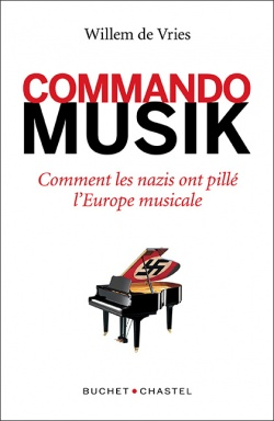 Commando Musik. Comment les nazis ont pillé l'Europe musicale - Willem de Vries
