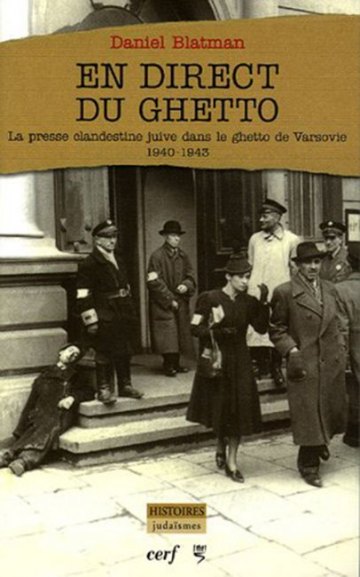 En direct du ghetto : la presse clandestine juive dans le ghetto de Varsovie (1940-1943) - Daniel Blatman
