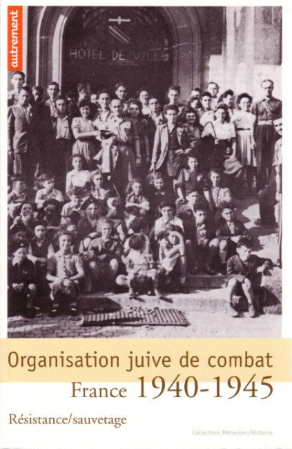 Organisation juive de combat, France 1940/1945 - collectif de l'ARJF-OJC